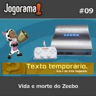 JogoramaCast 09 - Vida e Morte do Zeebo